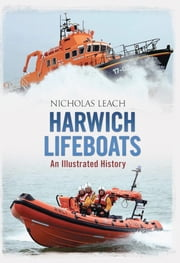 Harwich Lifeboats - An Illustrated History ebook by Nicholas Leach
