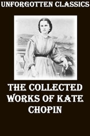 The Collective Works of Kate Chopin ebook by Kate Chopin