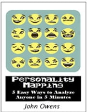 Personality Mapping: 5 Easy Ways To Analyze Anyone in 5 minutes ebook by John Owens
