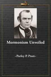 Mormonism Unveiled - Zion's Watchman Unmasked And its Editor Mr. La Roy Sunderland Exposed: Truth Vindicated, The Devil Mad, and Priestcraft in Danger!!! ebook by Parley P. Pratt
