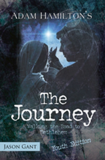 The Journey for Youth - Walking the Road to Bethlehem ebook by Adam Hamilton,Jason Gant