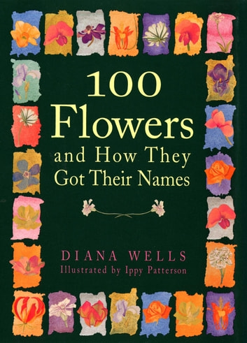 100 Flowers and How They Got Their Names ebook by Diana Wells