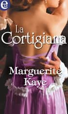 La cortigiana ebook by Marguerite Kaye