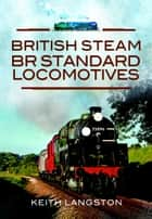 British Steam - BR Standard Locomotives ebook by Keith Langston