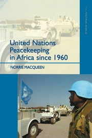 United Nations Peacekeeping in Africa Since 1960 ebook by Norrie Macqueen