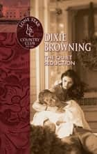 The Quiet Seduction (Mills & Boon Silhouette) eBook by Dixie Browning