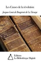 Les Causes de la révolution ebook by Jacques-Louis de Bougrenet De la Tocnaye