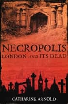 Necropolis - London and Its Dead ebook by