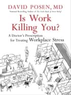 Is Work Killing You? - A Doctor's Prescription for Treating Workplace Stress ebook by Dr. David Posen