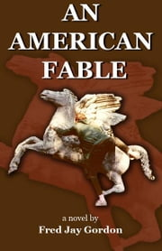 An American Fable ebook by Fred Jay Gordon