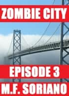Zombie City: Episode 3 - Zombie City, #3 ebook by M.F. Soriano