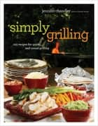 Simply Grilling - 105 Recipes for Quick and Casual Grilling ebook by Jennifer Chandler