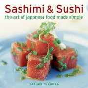 Sashimi & Sushi - The Art of Japanese Food Made Simple ebook by Yasuko Fukuoka