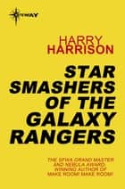 Star Smashers of the Galaxy Rangers ebook by Harry Harrison