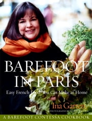 Barefoot in Paris - Easy French Food You Can Make at Home ebook by Ina Garten,Quentin Bacon