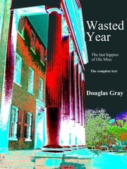 Wasted Year: The Last Hippies of Ole Miss ebook by Douglas Gray