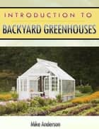 Introduction to Backyard Greenhouses ebook by Mike Anderson