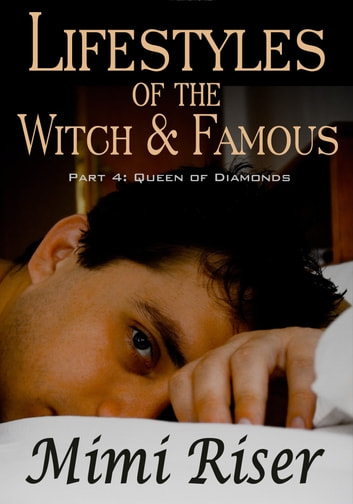 Lifestyles of the Witch & Famous: Queen of Diamonds (Part 4 of a 4 Part Serial) ebook by Mimi Riser