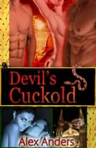 Devil's Cuckold ebook by Alex Anders