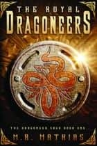 The Royal Dragoneers ebook by M. R. Mathias