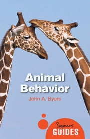 Animal Behavior - A Beginner's Guide ebook by John Byers