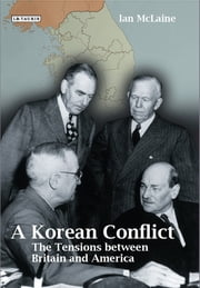 A Korean Conflict - The Tensions between Britain and America ebook by McLaine