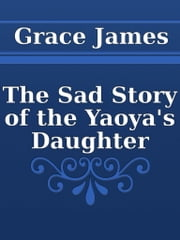 The Sad Story of the Yaoya's Daughter ebook by Grace James
