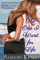 The One I Want For Life ebook by Alison Kent