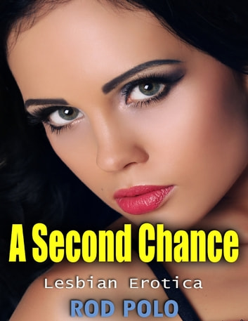 A Second Chance: Lesbian Erotica ebook by Rod Polo