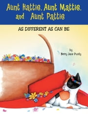 Aunt Hattie, Aunt Mattie, and Aunt Pattie - As Different as Can Be ebook by Betty Jane Purdy