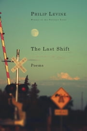 The Last Shift - Poems ebook by Philip Levine