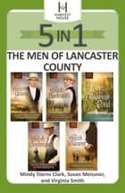 The Men of Lancaster County 5-in-1 ebook by Mindy Starns Clark, Susan Meissner, Virginia Smith