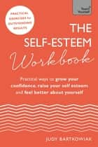 The Self-Esteem Workbook - Practical Ways to grow your confidence, raise your self esteem and feel better about yourself ebook by Judy Bartkowiak