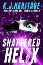 Shattered Helix ebook by K.J. Heritage