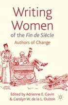 Writing Women of the Fin de Siècle ebook by Adrienne E. Gavin,Carolyn Oulton
