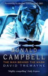 Donald Campbell - The Man Behind The Mask ebook by David Tremayne