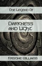 The Legend of Darkness and Light ebook by Kristine Williams