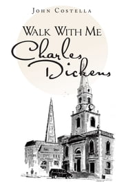 Walk With Me Charles Dickens ebook by John Costella