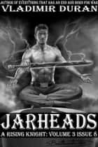 Jarheads - A Rising Knight: Volume 3, Issue 8 ebook by Vladimir Duran