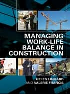 Managing Work-Life Balance in Construction ebook by Helen Lingard, Valerie Francis