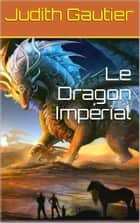 Le Dragon Impérial ebook by Judith Gautier