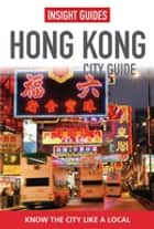 Insight Guides: Hong Kong City Guide ebook by Insight Guides