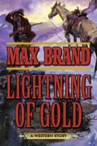 Lightning of Gold - A Western Story ebook by