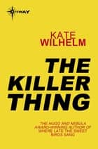 The Killer Thing ebook by Kate Wilhelm