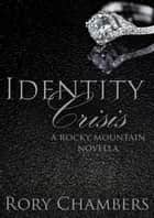 Identity Crisis - Rocky Mountain Novella Series, #2 ebook by Rory Chambers