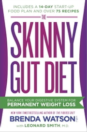 The Skinny Gut Diet - Balance Your Digestive System for Permanent Weight Loss ebook by Brenda Watson, C.N.C.,Leonard Smith, M.D.,Jamey Jones, B.Sc.