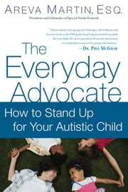 The Everyday Advocate - Standing Up for Your Child with Autism or Other Special Needs ebook by Areva Martin, Esq.
