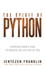 The Spirit of Python - Exposing Satan's Plan to Squeeze the Life Out of You ebook by Jentezen Franklin