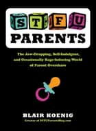 STFU, Parents ebook by Blair Koenig