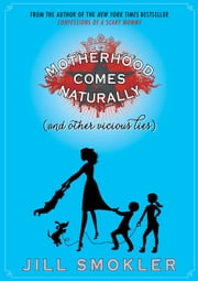 Motherhood Comes Naturally (and Other Vicious Lies) ebook by Jill Smokler